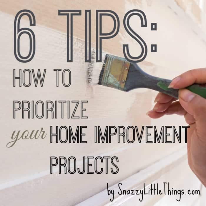 6 Tips: How to Prioritize Your Home Improvement Projects (simple and budget-friendly ideas) -by SnazzyLittleThings.com