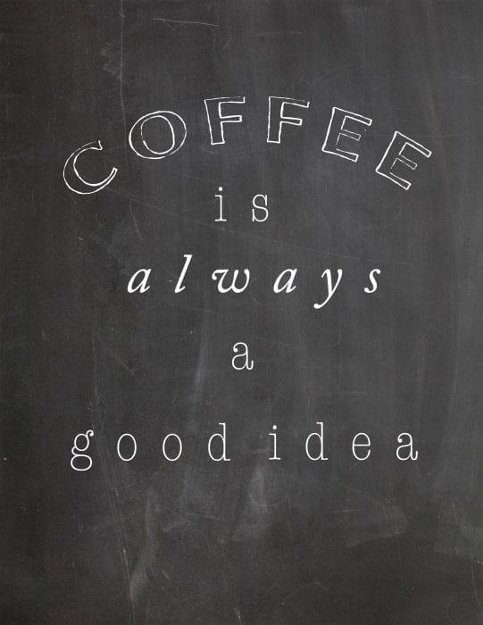 Coffee is Always a Good Idea -- free printable